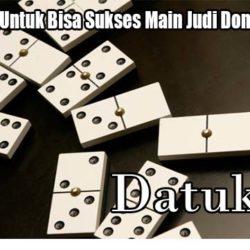 Cara Terbaik Untuk Bisa Sukses Main Judi Domino99 Online