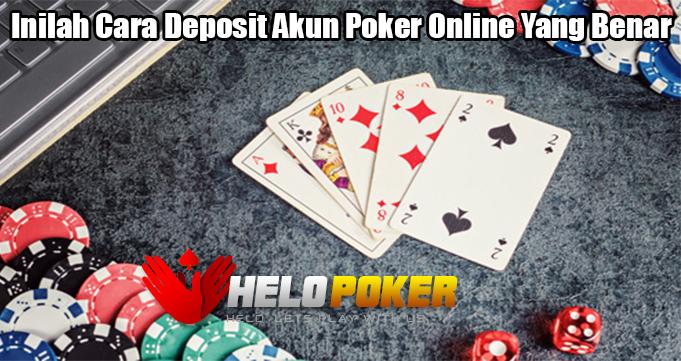 Inilah Cara Deposit Akun Poker Online Yang Benar