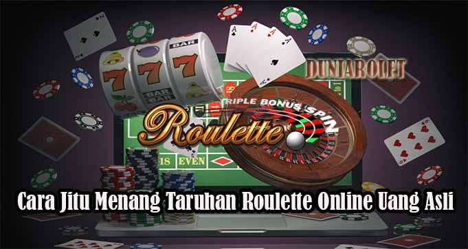 Cara Jitu Menang Taruhan Roulette Online Uang Asli