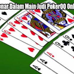 Saran Yang Benar Dalam Main Judi PokerQQ Online Indonesia