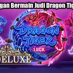 Keuntungan Bermain Judi Dragon Tiger Online